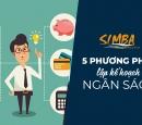 5 phương pháp để lập Kế hoạch Ngân sách cho doanh nghiệp