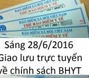 Sáng 28/6/2016, giao lưu trực tuyến về chính sách BHYT